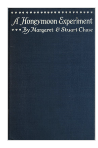 "Cover of first edition of ""A Honeymoon Experiment,"" by Margaret and Stuart Chase"